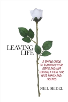 Leaving Life : A Simple Guide to Planning Your Estate and Not Leaving a Mess, Paperback / softback Book