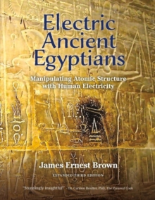 Electric Ancient Egyptians : Manipulating Atomic Structure With Human Electricity, Paperback / softback Book