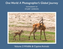 One World: A Photographer's Global Journey : Volume 2: Wildlife & Captive Animals, Paperback / softback Book