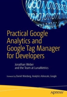 Practical Google Analytics and Google Tag Manager for Developers, Paperback / softback Book