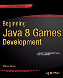 Beginning Java 8 Games Development, Paperback / softback Book