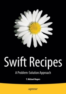Swift Recipes : A Problem-Solution Approach, Paperback / softback Book