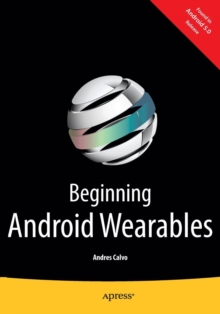 Beginning Android Wearables : With Android Wear and Google Glass SDKs, Paperback / softback Book