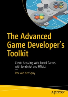 The Advanced Game Developer's Toolkit : Create Amazing Web-based Games with JavaScript and HTML5, Paperback / softback Book