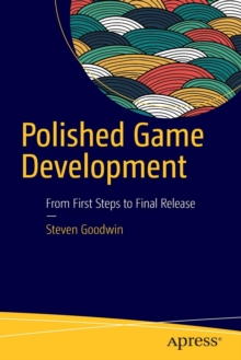 Polished Game Development : From First Steps to Final Release, Paperback / softback Book