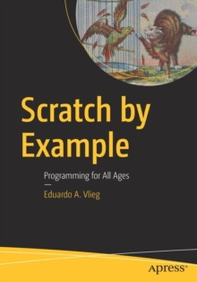 Scratch by Example : Programming for All Ages, Paperback Book