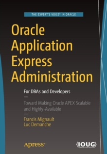 Oracle Application Express Administration : For DBAs and Developers, Paperback / softback Book