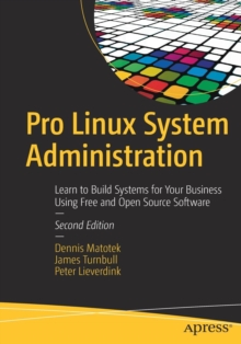 Pro Linux System Administration : Learn to Build Systems for Your Business Using Free and Open Source Software, Paperback / softback Book