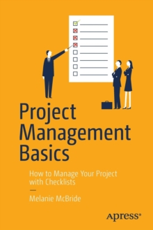 Project Management Basics : How to Manage Your Project with Checklists, Paperback / softback Book