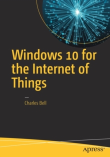 Windows 10 for the Internet of Things, Paperback / softback Book