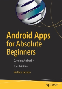 Android Apps for Absolute Beginners : Covering Android 7, Paperback / softback Book