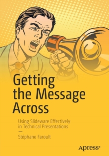 Getting the Message Across : Using Slideware Effectively in Technical Presentations, Paperback / softback Book