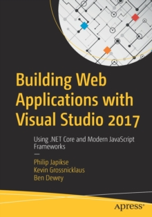 Building Web Applications with Visual Studio 2017 : Using .NET Core and Modern JavaScript Frameworks, Paperback Book