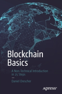 Blockchain Basics : A Non-Technical Introduction in 25 Steps, Paperback / softback Book