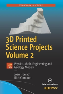 3D Printed Science Projects Volume 2 : Physics, Math, Engineering and Geology Models, Paperback Book