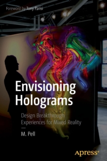 Envisioning Holograms : Design Breakthrough Experiences for Mixed Reality, Paperback / softback Book