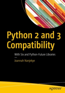 Python 2 and 3 Compatibility : With Six and Python-Future Libraries, Paperback / softback Book