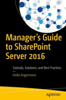 Manager's Guide to SharePoint Server 2016 : Tutorials, Solutions, and Best Practices, Paperback / softback Book