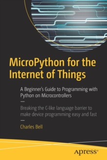 MicroPython for the Internet of Things : A Beginner's Guide to Programming with Python on Microcontrollers, Paperback Book