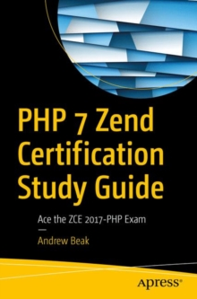 PHP 7 Zend Certification Study Guide : Ace the ZCE 2017-PHP Exam, Paperback / softback Book