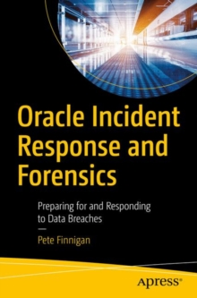 Oracle Incident Response and Forensics : Preparing for and Responding to Data Breaches, Paperback / softback Book