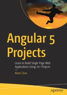 Angular 5 Projects : Learn to Build Single Page Web Applications Using 70+ Projects, Paperback Book