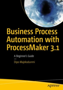 Business Process Automation with ProcessMaker 3.1 : A Beginner's Guide, Paperback / softback Book