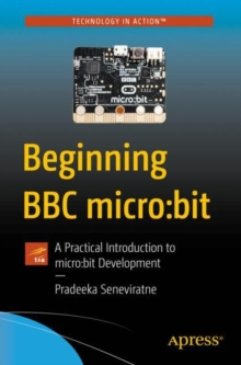 Beginning BBC micro:bit : A Practical Introduction to micro:bit Development, Paperback Book