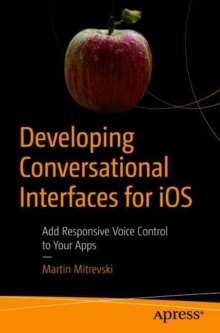 Developing Conversational Interfaces for iOS : Add Responsive Voice Control to Your Apps, Paperback / softback Book