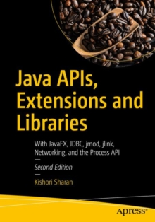 Java APIs, Extensions and Libraries : With JavaFX, JDBC, jmod, jlink, Networking, and the Process API, Paperback Book