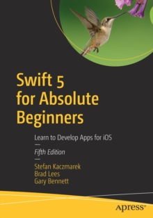 Swift 5 for Absolute Beginners : Learn to Develop Apps for iOS, Paperback / softback Book