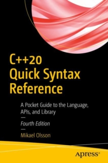 C++20 Quick Syntax Reference : A Pocket Guide to the Language, APIs, and Library, Paperback / softback Book