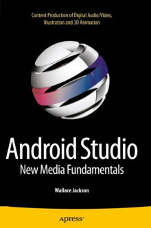 Android Studio New Media Fundamentals : Content Production of Digital Audio/Video, Illustration and 3D Animation, PDF eBook