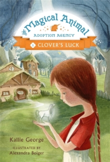 The Magic Animal Adoption Agency : Book 1: Clover's Luck, Paperback / softback Book