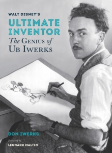 Walt Disney's Ultimate Inventor : The Genius of Ub Iwerks, Hardback Book