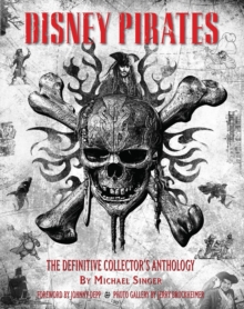 Disney Pirates: The Definitive Collector's Anthology : Ninety Years of Pirates in Disney Feature Films, Television Shows, and Parks, Hardback Book