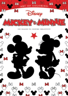 Art Of Coloring: Mickey Mouse And Minnie Mouse 100 Images To Inspire Creativity, Paperback / softback Book