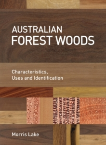 Australian Forest Woods : Characteristics, Uses and Identification, Hardback Book