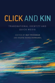 Click and Kin : Transnational Identity and Quick Media, Hardback Book