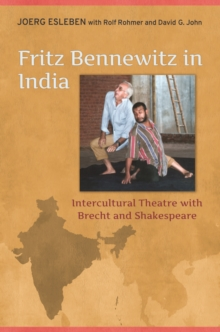 Fritz Bennewitz in India : Intercultural Theatre with Brecht and Shakespeare, Hardback Book