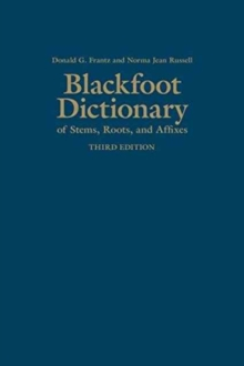 Blackfoot Dictionary of Stems, Roots, and Affixes : Third Edition, Hardback Book