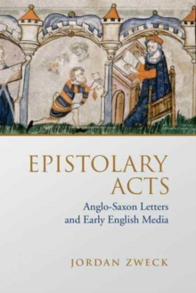 Epistolary Acts : Anglo-Saxon Letters and Early English Media, Hardback Book