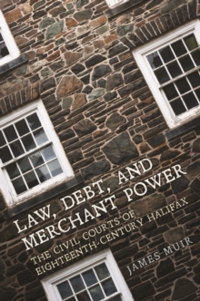 Law, Debt, and Merchant Power : The Civil Courts of Eighteenth-Century Halifax, Hardback Book