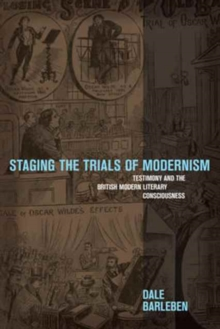 Staging the Trials of Modernism : Testimony and the British Modern Literary Consciousness, Hardback Book