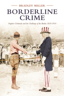 Borderline Crime : Fugitive Criminals and the Challenge of the Border, 1819-1914, Hardback Book