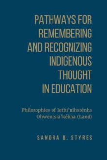 Pathways for Remembering and Recognizing Indigenous Thought in Education : Philosophies of Iethi'nihstenha Ohwentsia'kekha (Land), Hardback Book