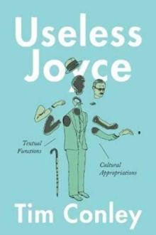 Useless Joyce : Textual Functions, Cultural Appropriations, Hardback Book