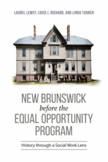 New Brunswick Before the Equal Opportunity Program : History Through a Social Work Lens, Hardback Book
