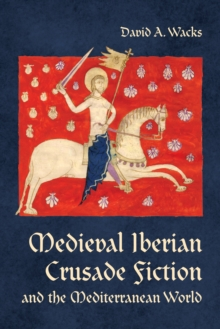 Medieval Iberian Crusade Fiction and the Mediterranean World, Hardback Book