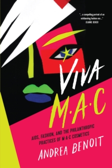 VIVA MAC : AIDS, Fashion, and the Philanthropic Practices of MAC Cosmetics, PDF eBook